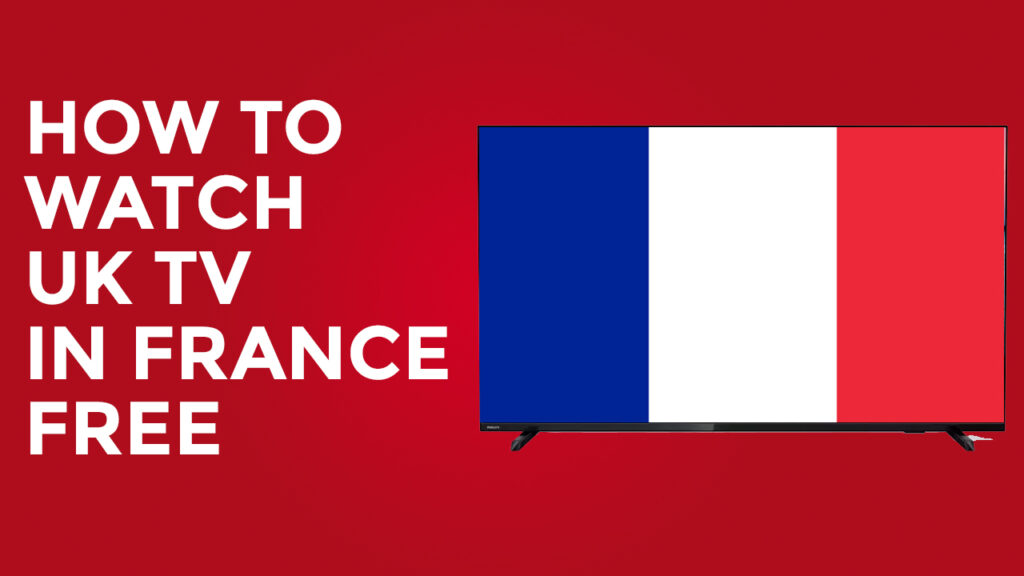 How To Watch Uk TV In France Free In 2021