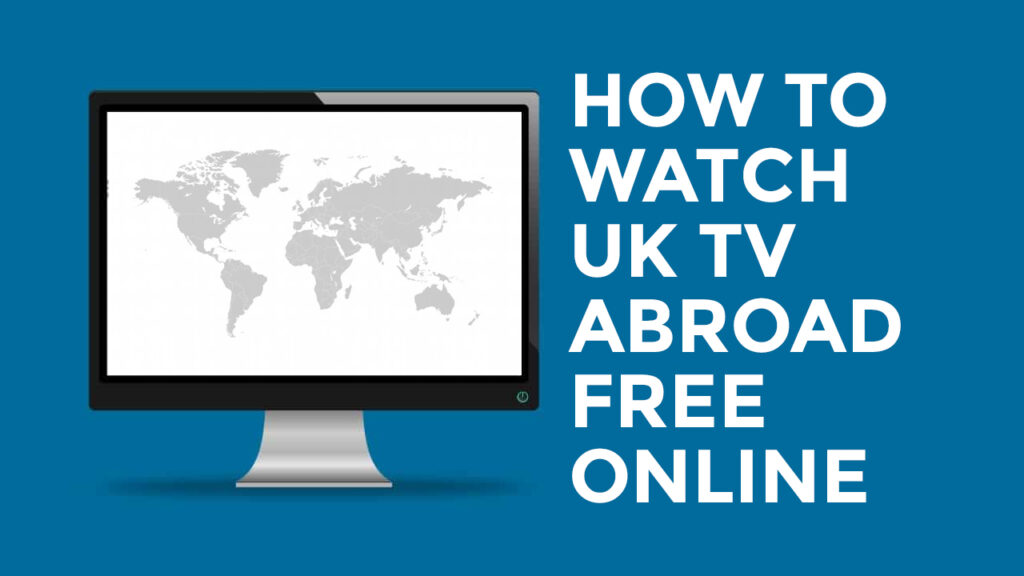 How To Watch Uk Tv Abroad Free Online In 2021