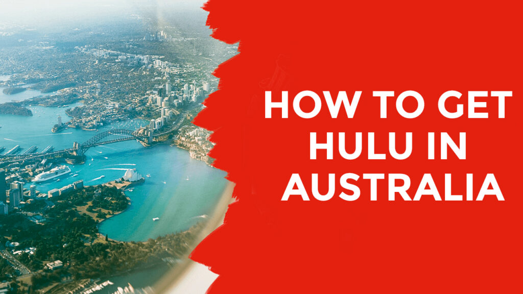 How to Get Hulu in Australia In 2021